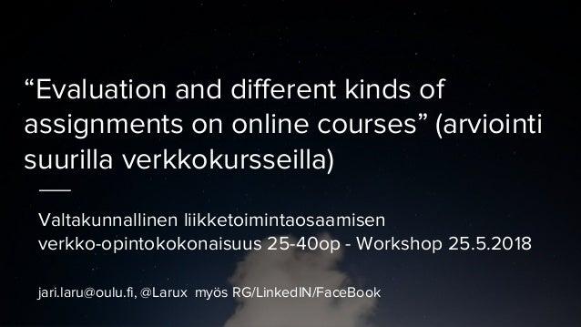 """""""Evaluation and different kinds of assignments on online courses"""" (arviointi suurilla verkkokursseilla) Valtakunnallinen l..."""