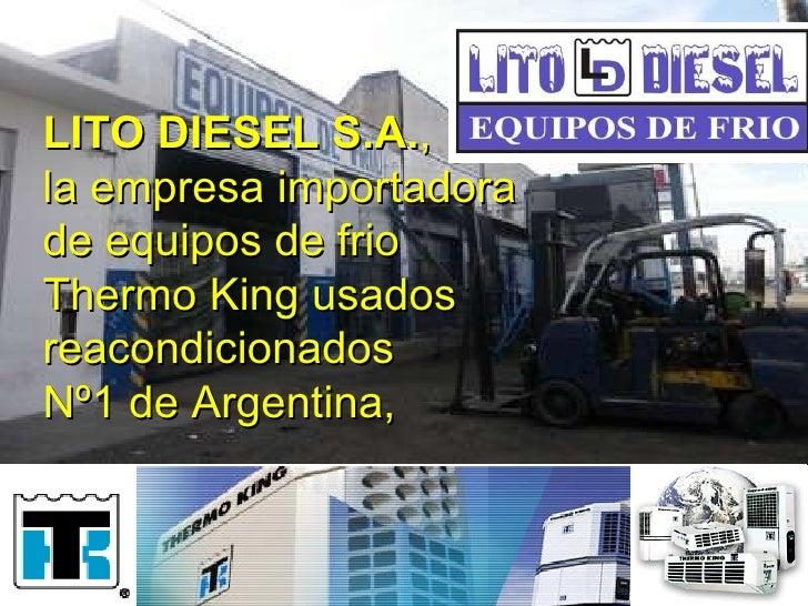 LITO DIESEL S.A. ,  la empresa importadora  de equipos de frio  Thermo King usados reacondicionados  Nº1 de Argentina,