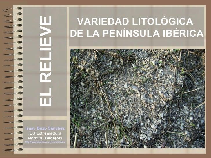 EL RELIEVE                                       VARIEDAD LITOLÓGICA                                      DE LA PENÍNSULA ...