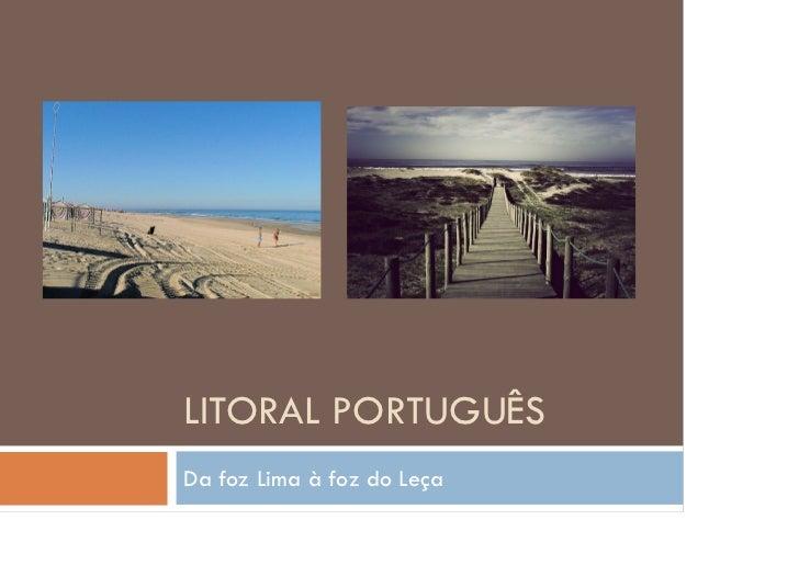 LITORAL PORTUGUÊS Da foz Lima à foz do Leça
