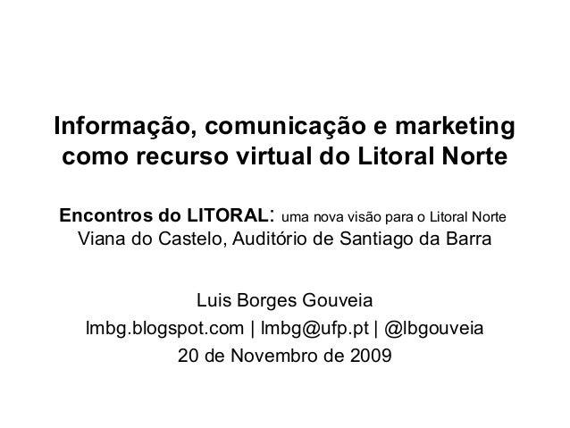 Informação, comunicação e marketing como recurso virtual do Litoral Norte Encontros do LITORAL: uma nova visão para o Lito...