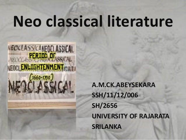 Neo classical literature A.M.CK.ABEYSEKARA SSH/11/12/006 SH/2656 UNIVERSITY OF RAJARATA SRILANKA