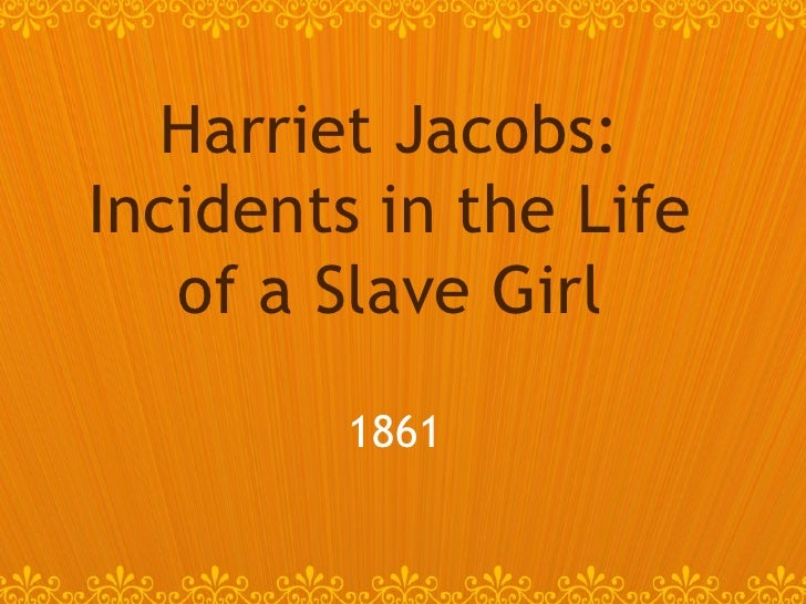 sexual oppression and exploitation in incidents in the life of a slave girl a narrative by harriet j Incidents in the life of a slave girl introduction the incident in the life of a slave girl is a narrative telling the life of a slave girl harriet ann jacobs featuring in the story by the name linda brent (harriet, jacob 11.