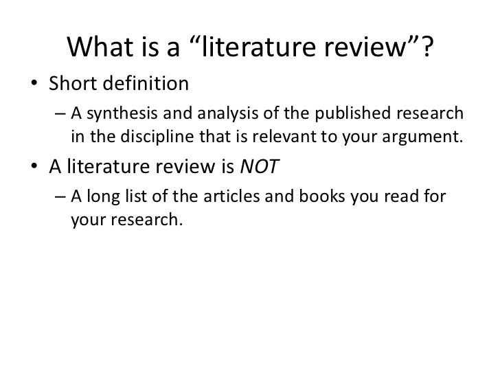 """What is a """"literature review""""?• Short definition  – A synthesis and analysis of the published research    in the disciplin..."""