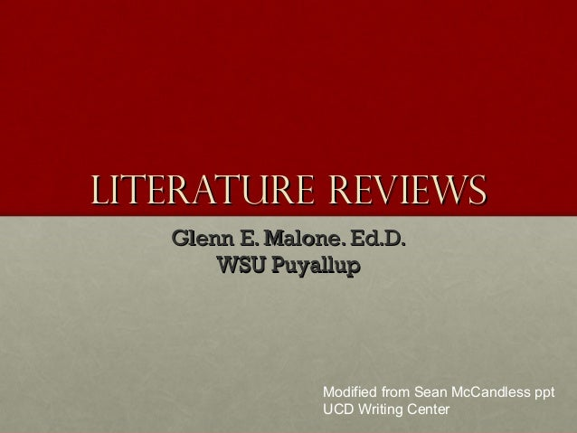 Literature ReviewsLiterature Reviews Glenn E. Malone. Ed.D.Glenn E. Malone. Ed.D. WSU PuyallupWSU Puyallup Modified from S...