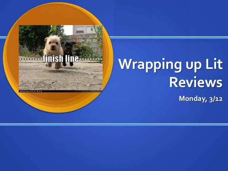 Wrapping up Lit      Reviews        Monday, 3/12