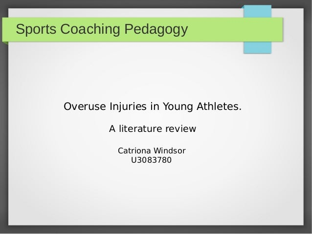 Sports Coaching Pedagogy Overuse Injuries in Young Athletes. A literature review Catriona Windsor U3083780
