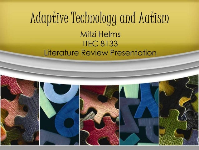 Adaptive Technology and AutismMitzi HelmsITEC 8133Literature Review Presentation