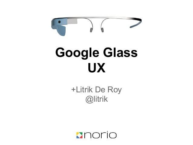 Google Glass UX +Litrik De Roy @litrik