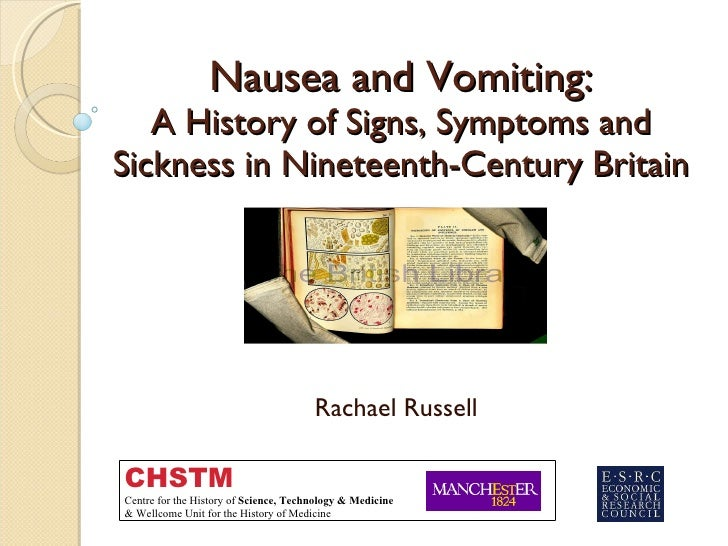 Nausea and Vomiting: A History of Signs, Symptoms and Sickness in Nineteenth-Century Britain Rachael Russell CHSTM Centre ...