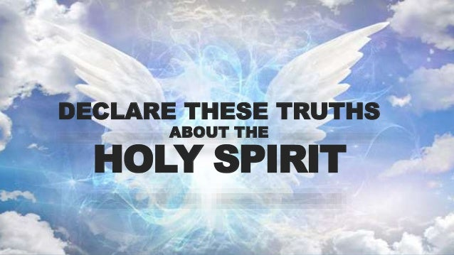 DECLARE THESE TRUTHS ABOUT THE HOLY SPIRIT