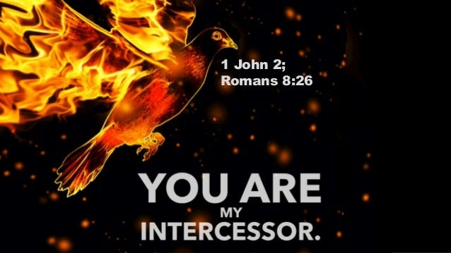 1 John 2; Romans 8:26