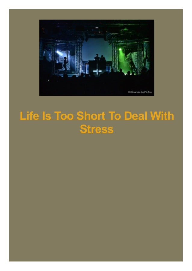 Life Is Too Short To Deal With Stress