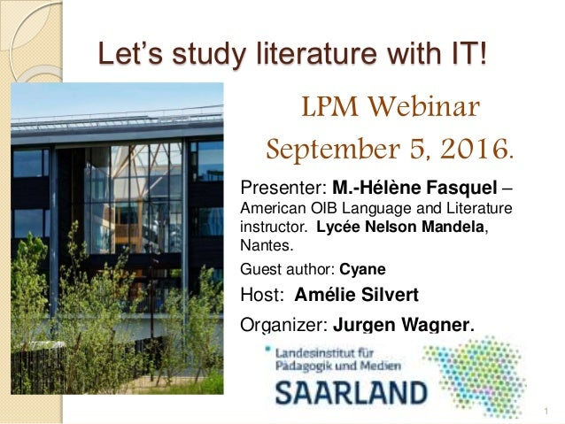 Let's study literature with IT! LPM Webinar September 5, 2016. Presenter: M.-Hélène Fasquel – American OIB Language and Li...