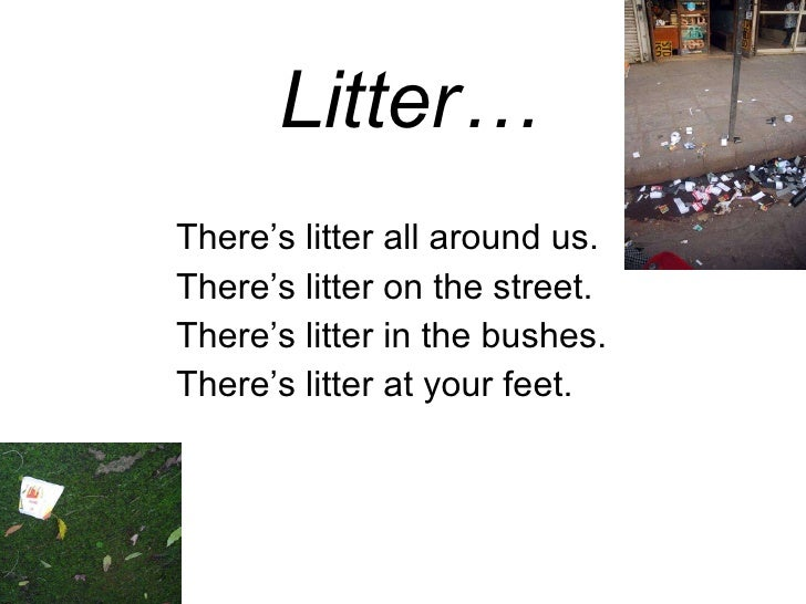 Litter… There's litter all around us. There's litter on the street. There's litter in the bushes. There's litter at your f...