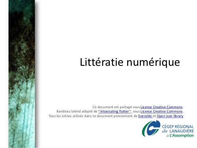Littératie numérique                              Ce document est partagé sous Licence Creative Commons.     Bandeau latér...