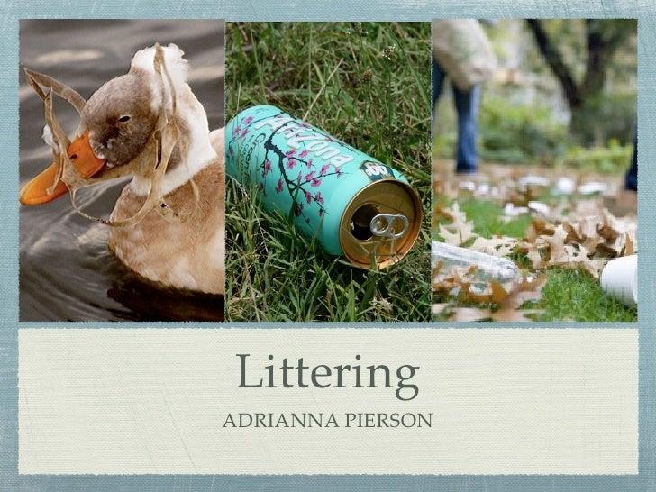 Littering ADRIANNA PIERSON