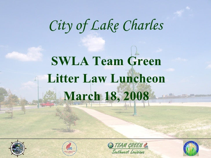 City of Lake Charles SWLA Team Green Litter Law Luncheon March 18, 2008