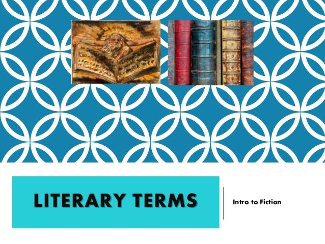 LITERARY TERMS Intro to Fiction