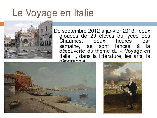 Le Voyage en Italie         De septembre 2012 à janvier 2013, deux           groupes de 20 élèves du lycée des           C...