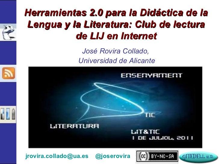 José Rovira Collado,  Universidad de Alicante Herramientas 2.0 para la Didáctica de la Lengua y la Literatura: Club de lec...