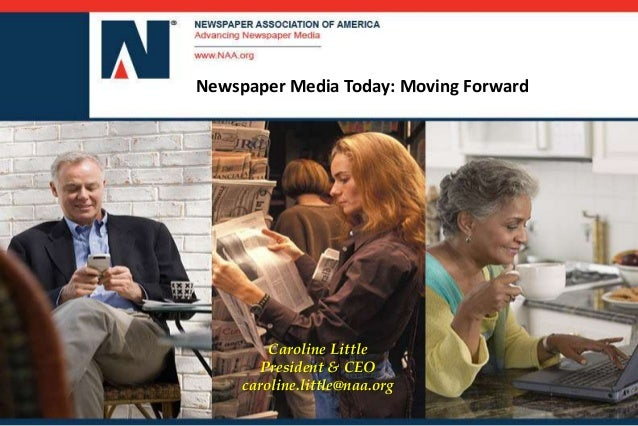 Newspaper Media Today: Moving Forward Caroline Little President & CEO caroline.little@naa.org