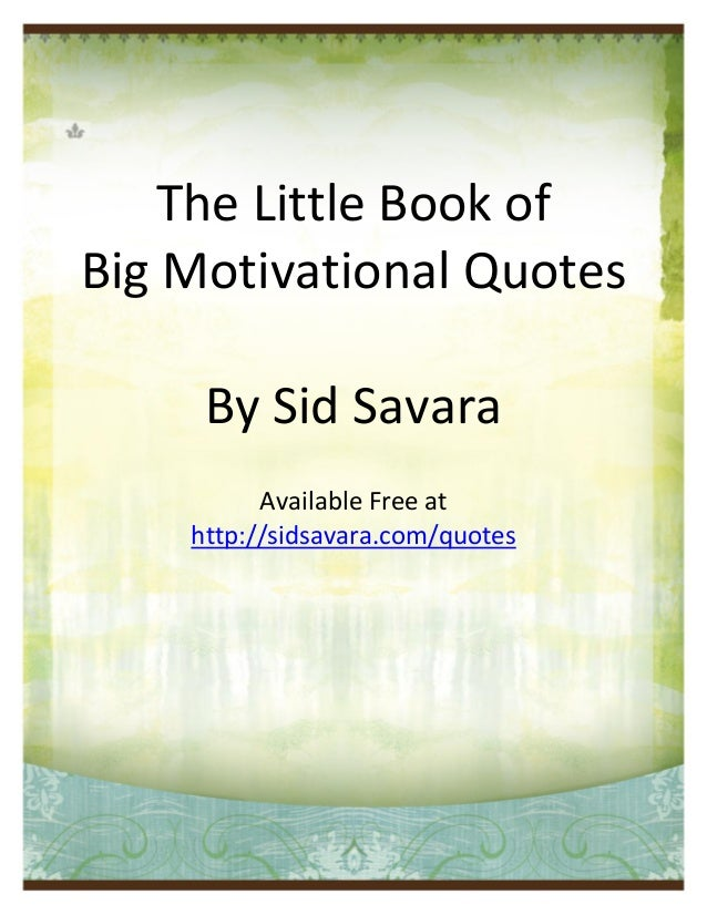 The Little Book ofBig Motivational Quotes                 By Sid Savara                     Available Free at             ...