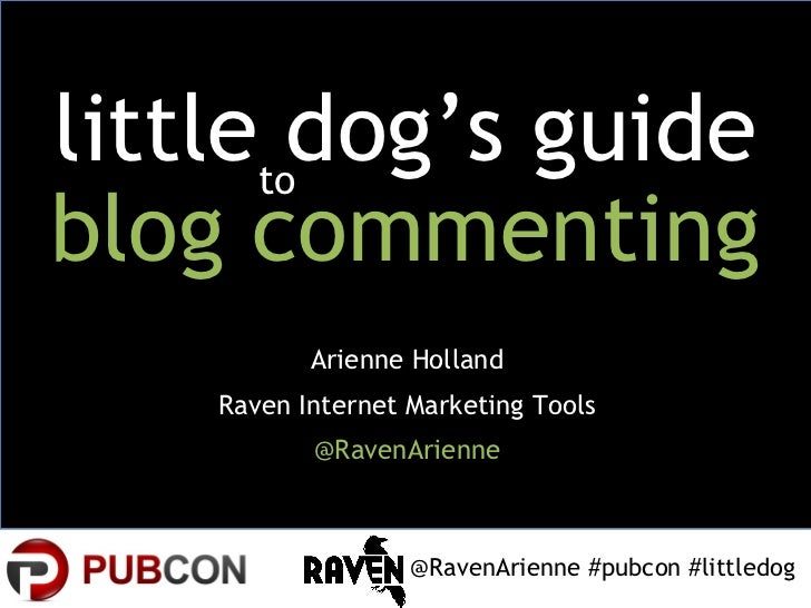 littletodog's guideblog commenting           Arienne Holland    Raven Internet Marketing Tools           @RavenArienne    ...