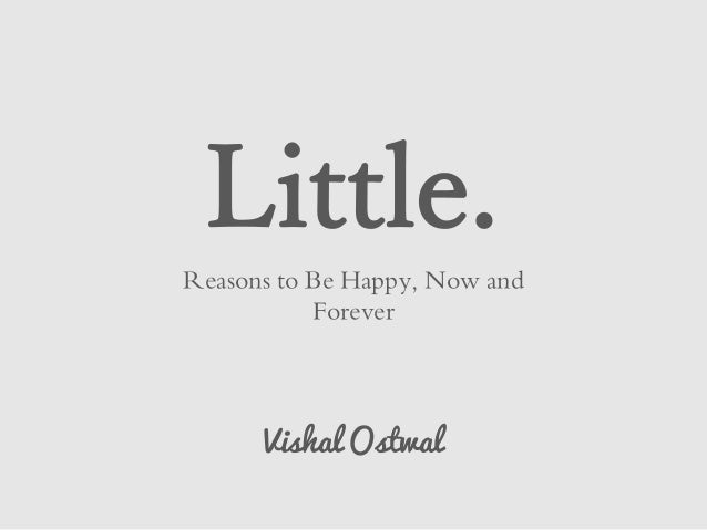 Little. Reasons to Be Happy, Now and Forever Vishal Ostwal
