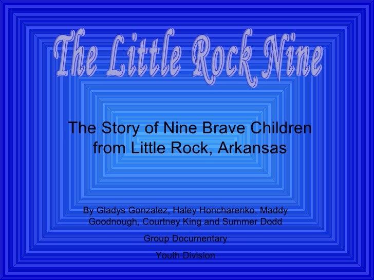 The Story of Nine Brave Children from Little Rock, Arkansas The Little Rock Nine By Gladys Gonzalez, Haley Honcharenko, Ma...