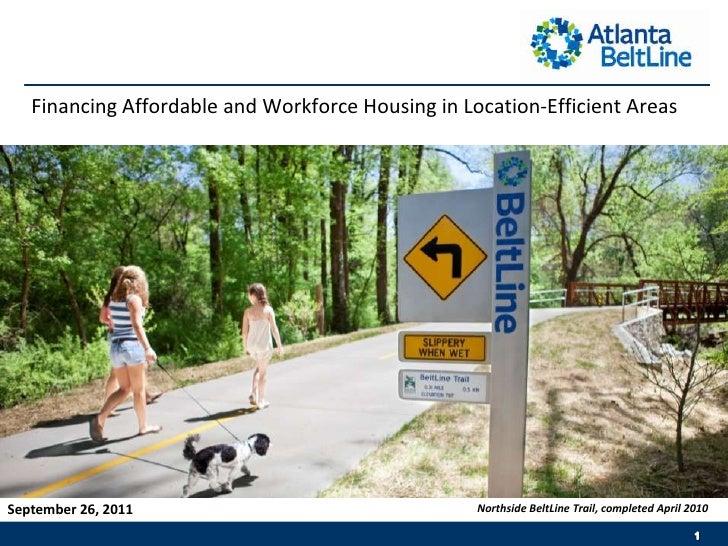 Financing Affordable and Workforce Housing in Location-Efficient Areas <br />September 26, 2011 <br />Northside BeltLine T...