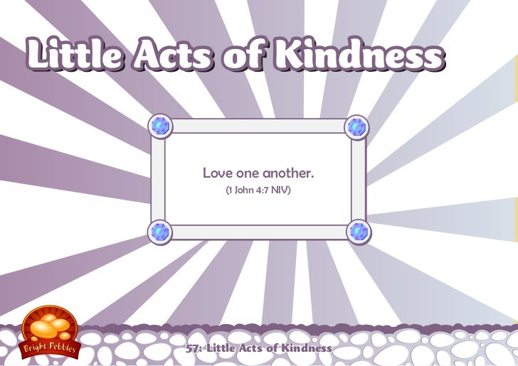 Little Acts of Kindness           Love one another.               (1 John 4:7 NIV)        57: Little Acts of Kindness