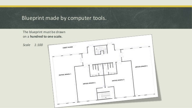 Blueprint made by computer tools. The blueprint must be drawn on a hundred to one scale. Scale  1:100