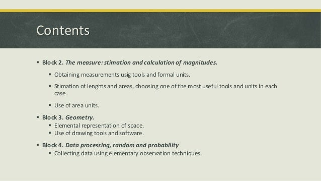 Contents  Block 2. The measure: stimation and calculation of magnitudes.  Obtaining measurements usig tools and formal u...