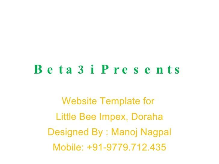 Beta3i Presents Website Template for  Little Bee Impex, Doraha Designed By : Manoj Nagpal Mobile: +91-9779.712.435