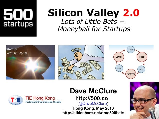 Silicon Valley 2.0Lots of Little Bets +Moneyball for StartupsDave McClurehttp://500.co(@DaveMcClure)Hong Kong, May 2013htt...