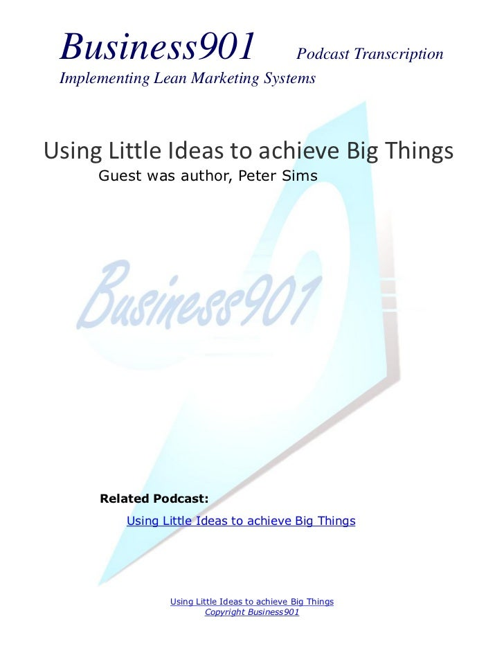 Business901                      Podcast Transcription Implementing Lean Marketing SystemsUsing Little Ideas to achieve Bi...