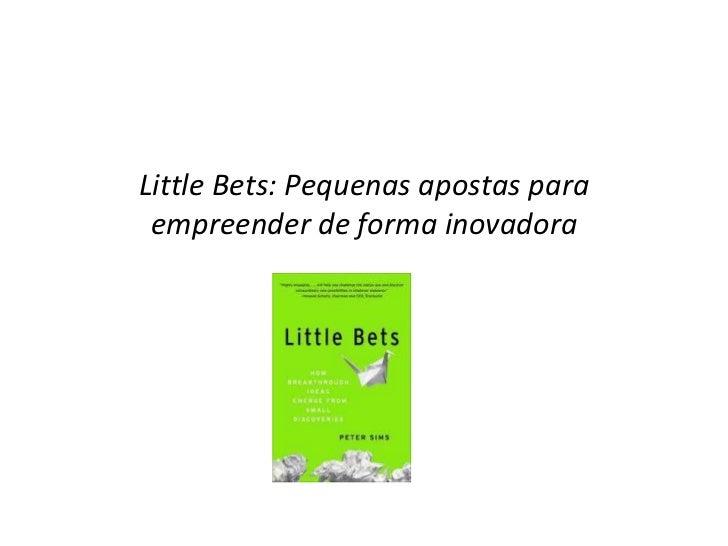 Little Bets: Pequenas apostas para empreender de forma inovadora