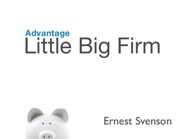 AdvantageLittle Big Firm            Ernest Svenson