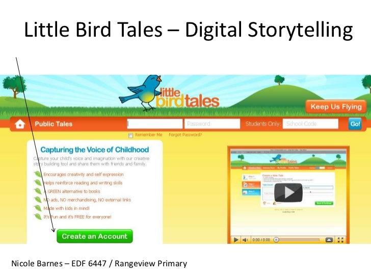 Little Bird Tales – Digital Storytelling<br />Nicole Barnes – EDF 6447 / Rangeview Primary<br />