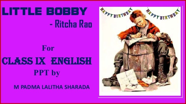 LITTLE BOBBY - Ritcha Rao For Class IX English PPT by M PADMA LALITHA SHARADA