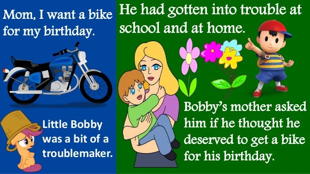 Mom, I want a bike for my birthday. He had gotten into trouble at school and at home. Little Bobby was a bit of a troublem...