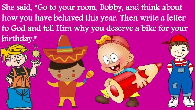 """She said, """"Go to your room, Bobby, and think about how you have behaved this year. Then write a letter to God and tell Him..."""