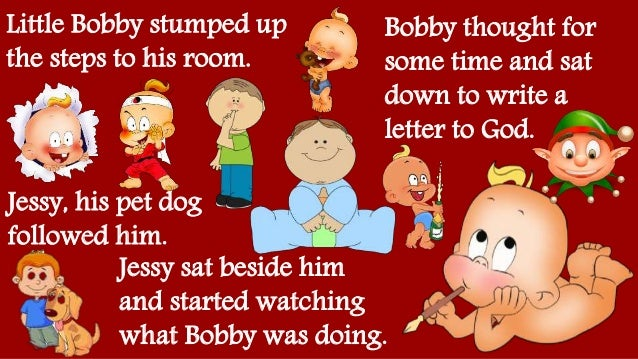 Little Bobby stumped up the steps to his room. Jessy, his pet dog followed him. Bobby thought for some time and sat down t...