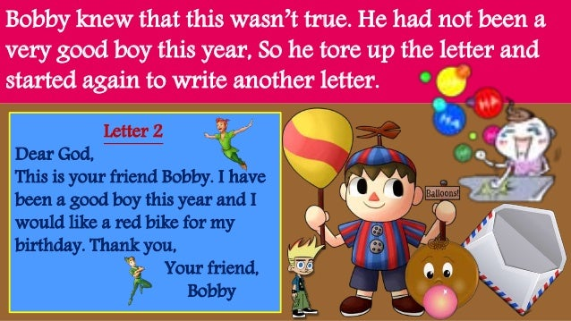 Bobby knew that this wasn't true. He had not been a very good boy this year, So he tore up the letter and started again to...