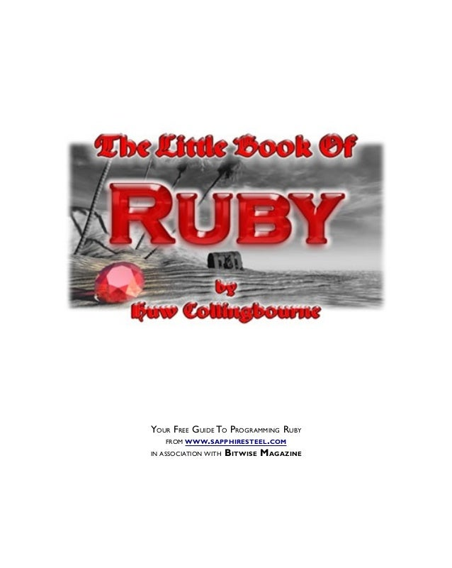 YOUR FREE GUIDE TO PROGRAMMING RUBYFROM WWW.SAPPHIRESTEEL.COMIN ASSOCIATION WITH BITWISE MAGAZINE