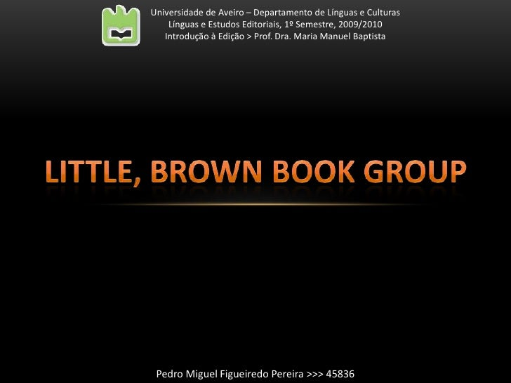 Little, brown book group<br />Universidade de Aveiro – Departamento de Línguas e Culturas<br />Línguas e Estudos Editoriai...