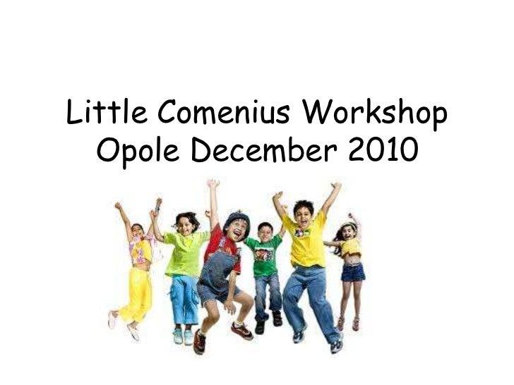 Little Comenius WorkshopOpole December 2010<br />