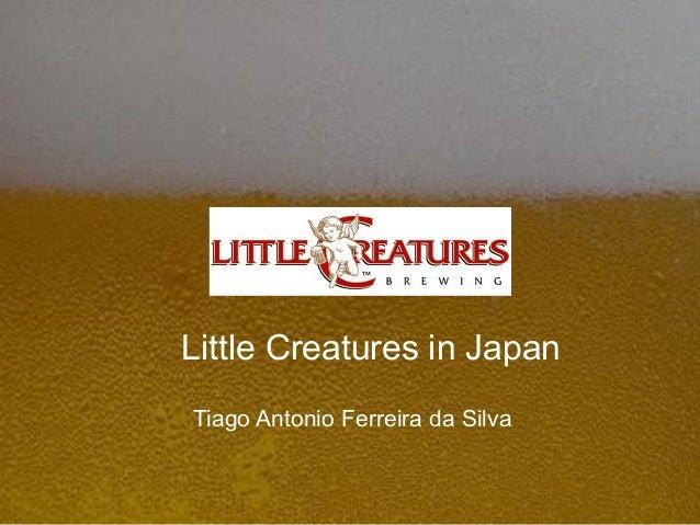 Little Creatures in JapanTiago Antonio Ferreira da Silva