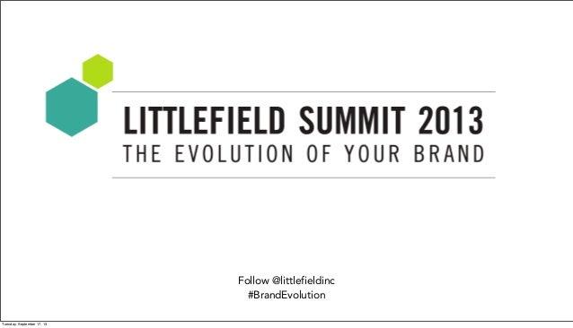 Follow @littlefieldinc #BrandEvolution Tuesday, September 17, 13